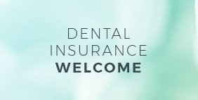 Dental insurance welcome